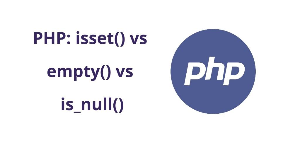 Perbedaan PHP isset() vs. empty() vs. is_null()